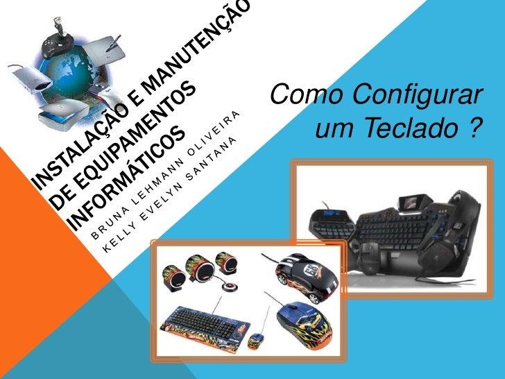 Instalação e Manutenção de Equipamentos Informáticos<br />Como Configurar um Teclado ?<br />Bruna Lehmann Oliveira<br />Ke...