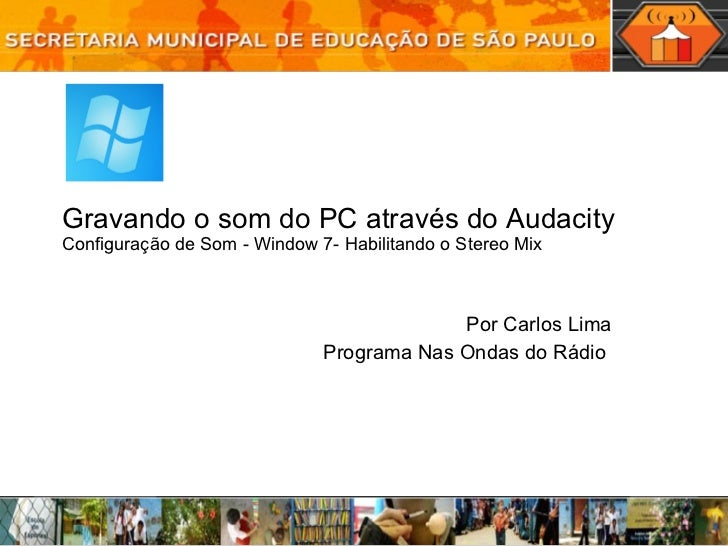 Gravando o som do PC através do Audacity  Configuração de Som - Window 7- Habilitando o Stereo Mix Por Carlos Lima Program...