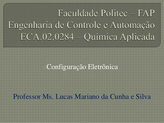 Configuração EletrônicaProfessor Ms. Lucas Mariano da Cunha e Silva