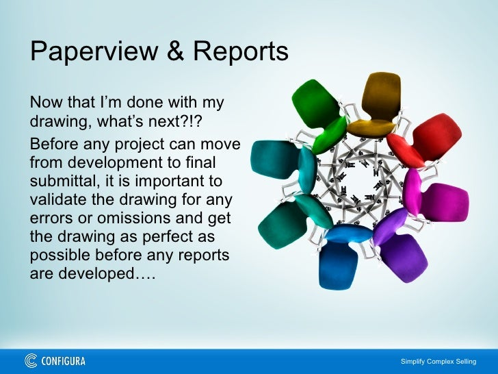 Paperview & Reports Now that I'm done with my drawing, what's next?!? Before any project can move from development to fina...
