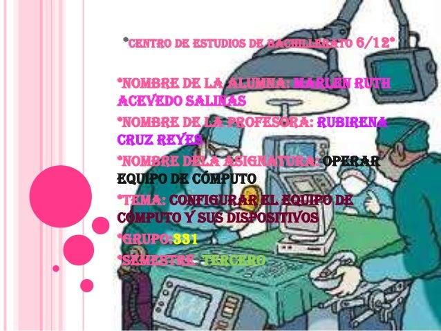 *CENTRO DE ESTUDIOS DE BACHILLERATO 6/12**Nombre de la alumna: Marlen RuthAcevedo Salinas*Nombre de la profesora: Rubirena...