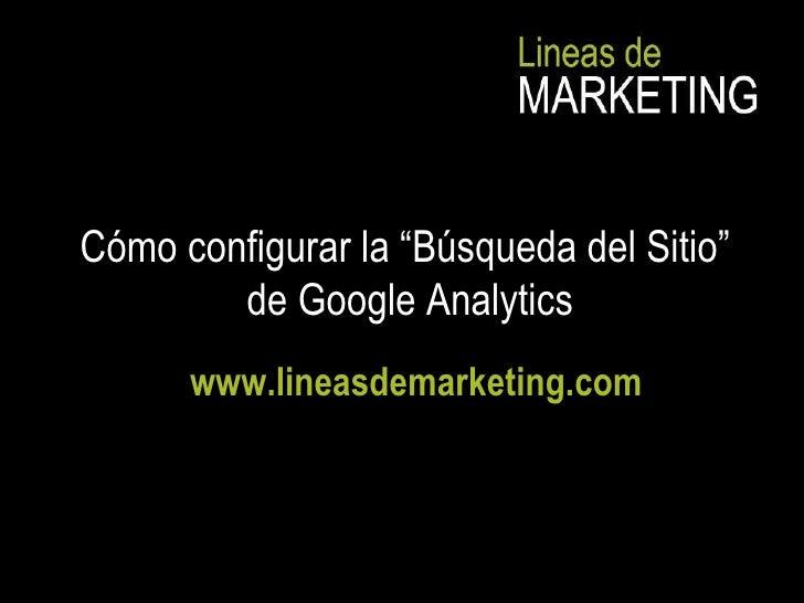 """Cómo configurar la """"Búsqueda del Sitio""""  de Google Analytics www.lineasdemarketing.com"""
