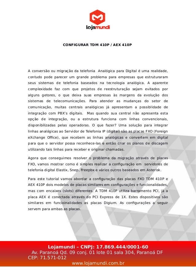 CONFIGURAR TDM 410P / AEX 410P A conversão ou migração da telefonia Analógica para Digital é uma realidade, contudo pode p...