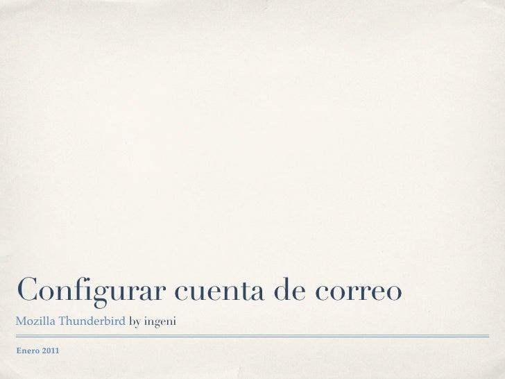 Configurar cuenta de correoMozilla Thunderbird by ingeniEnero 2011