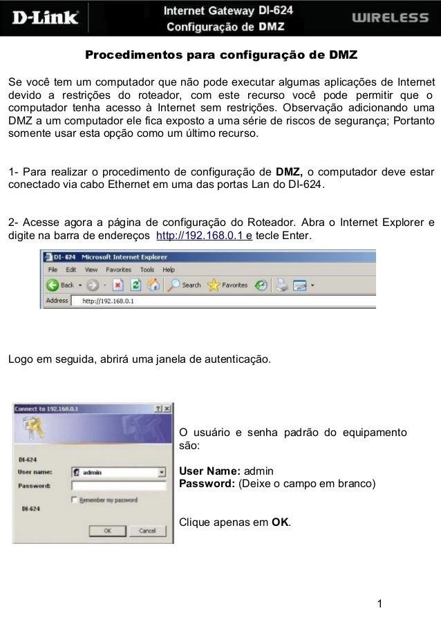 Procedimentos para configuração de DMZ Se você tem um computador que não pode executar algumas aplicações de Internet devi...