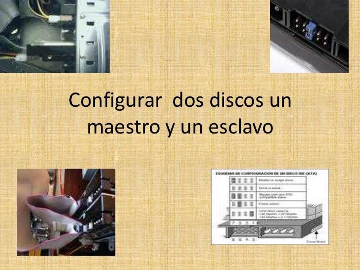 Configurar  dos discos un maestro y un esclavo<br />