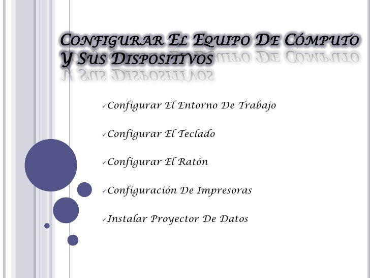 CONFIGURAR EL EQUIPO DE CÓMPUTOY SUS DISPOSITIVOS    Configurar   El Entorno De Trabajo    Configurar   El Teclado    C...