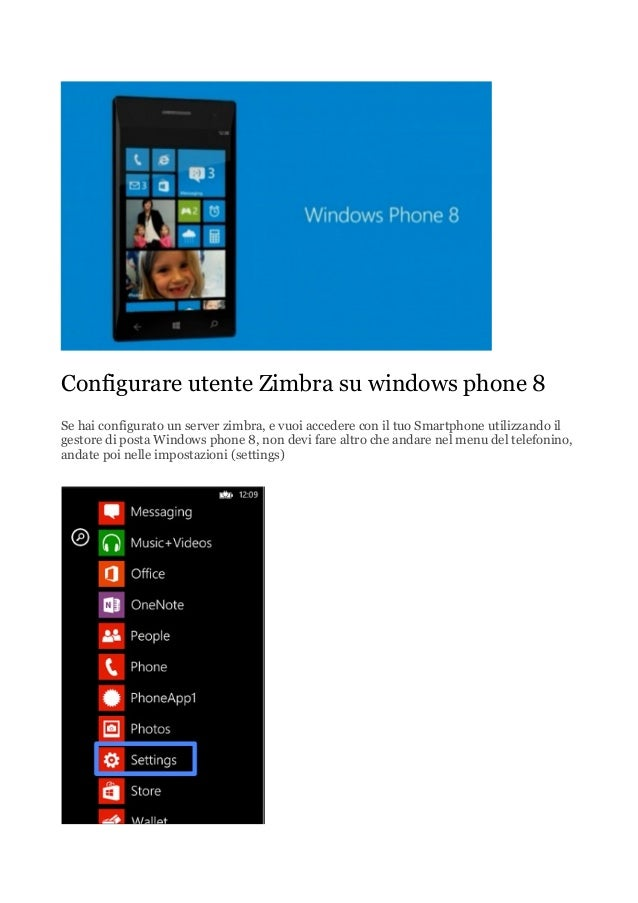 Configurare utente Zimbra su windows phone 8 Se hai configurato un server zimbra, e vuoi accedere con il tuo Smartphone ut...