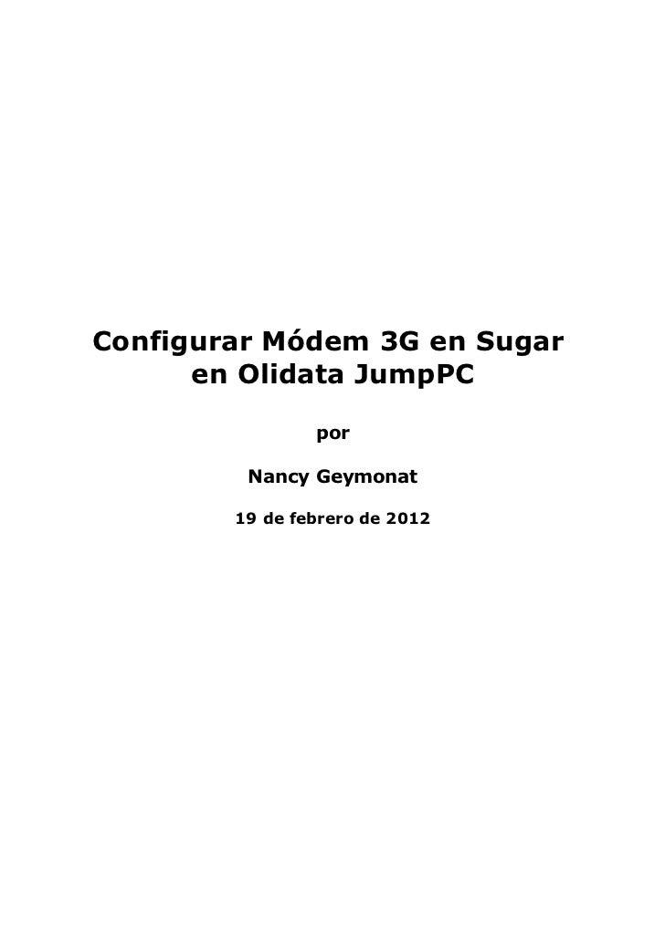 Configurar Módem 3G en Sugar      en Olidata JumpPC                por         Nancy Geymonat        19 de febrero de 2012