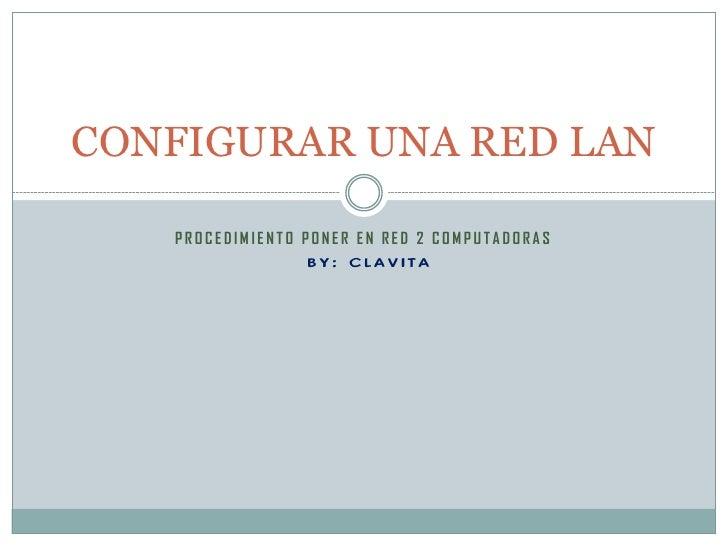 CONFIGURAR UNA RED LAN     PROCEDIMIENTO PONER EN RED 2 COMPUTADORAS