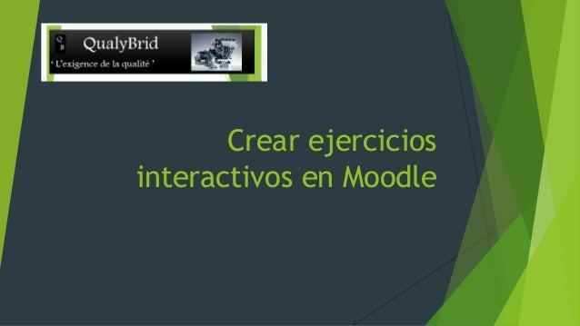 Crear ejercicios interactivos en Moodle