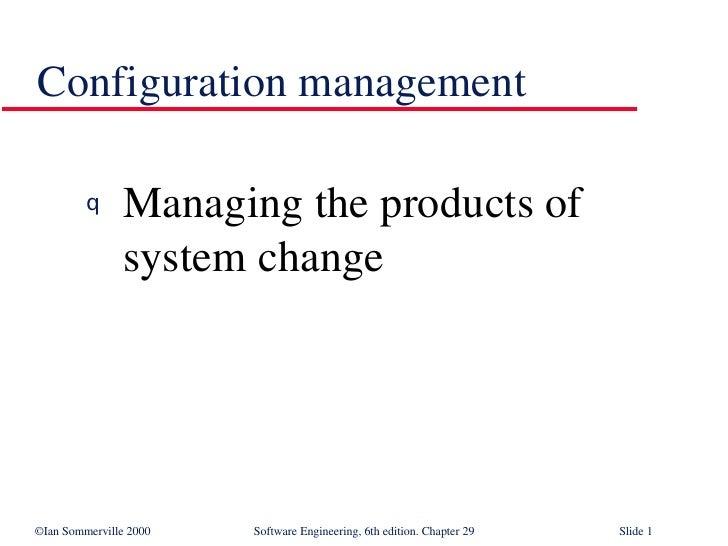 Configuration management <ul><li>Managing the products of system change </li></ul>