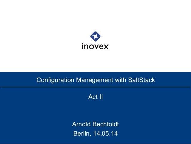 Configuration Management with SaltStack Act II Arnold Bechtoldt Berlin, 14.05.14