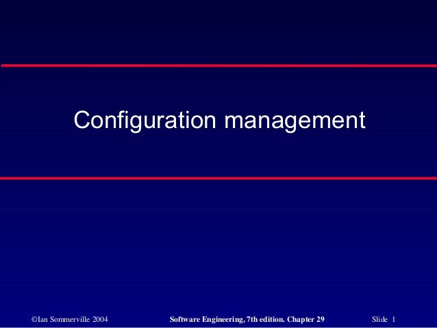 Configuration management©Ian Sommerville 2004   Software Engineering, 7th edition. Chapter 29   Slide 1