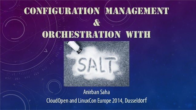 CONFIGURATION MANAGEMENT & ORCHESTRATION WITH  Anirban Saha CloudOpen and LinuxCon Europe 2014, Dusseldorf