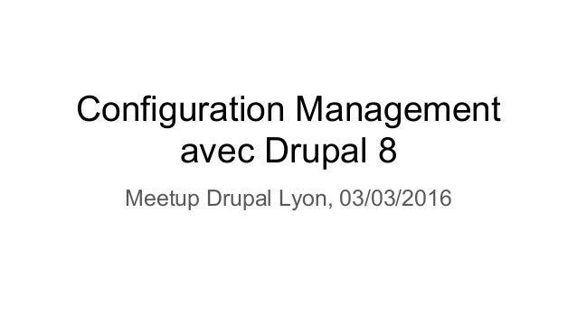 Configuration Management avec Drupal 8 Meetup Drupal Lyon, 03/03/2016