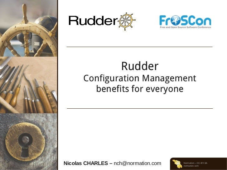 Rudder       Configuration Management         benefits for everyoneNicolas CHARLES – nch@normation.com   Normation – CC-BY...