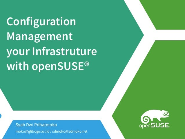 Configuration Management your Infrastruture with openSUSE® Syah Dwi Prihatmoko moko@glibogor.or.id / sdmoko@sdmoko.net