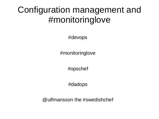 Configuration management and#monitoringlove#devops#monitoringlove#opschef#dadops@ulfmansson the #swedishchef