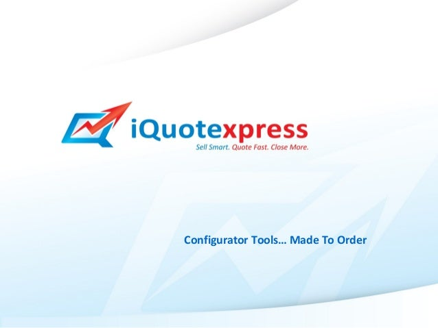 iQuoteXpress - Configuration tools   made to order