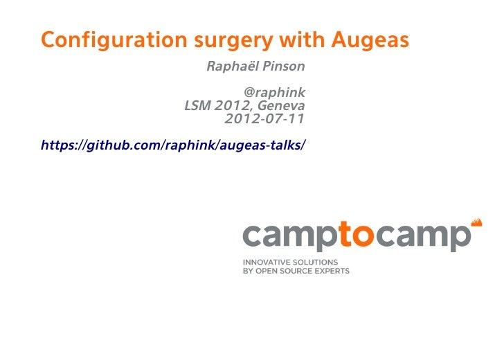 Configuration surgery with Augeas                         Raphaël Pinson                            @raphink              ...