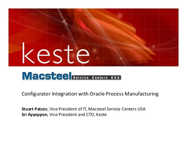 Configurator Integration with Oracle Process ManufacturingStuart Patsos, Vice President of IT, Macsteel Service Centers US...