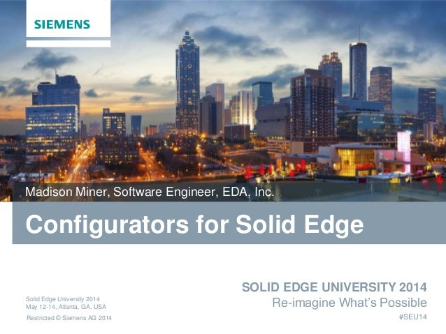 Restricted © Siemens AG 2014 SOLID EDGE UNIVERSITY 2014 Re-imagine What's Possible #SEU14 Solid Edge University 2014 May 1...