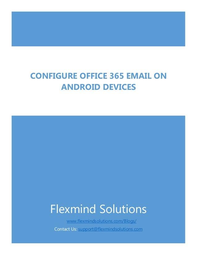 Flexmind Solutions www.flexmindsolutions.com/Blogs/ Contact Us: support@flexmindsolutions.com CONFIGURE OFFICE 365 EMAIL O...