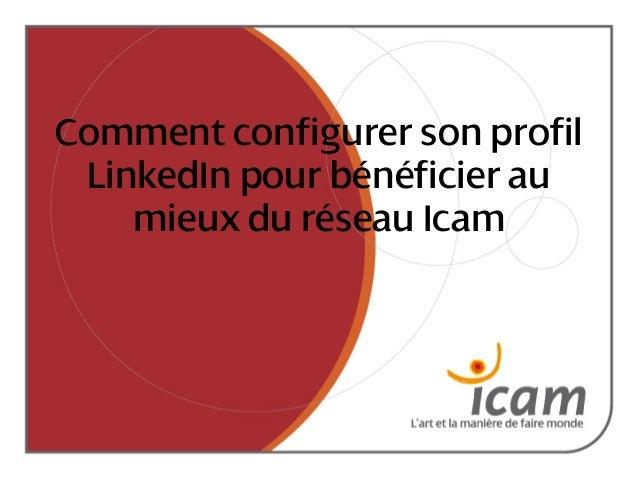 Comment configurer son profil LinkedIn pour bénéficier au mieux du réseau Icam