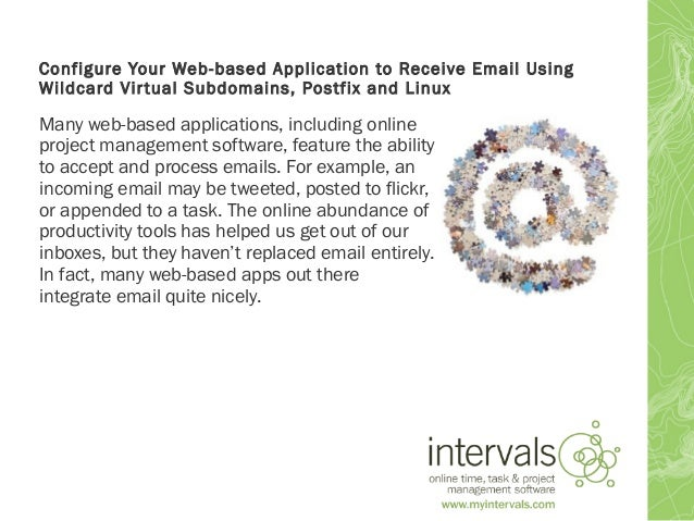 Configure Your Web-based Application to Receive Email Using Wildcard Virtual Subdomains, Postfix and Linux Many web-based ...