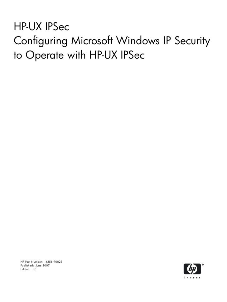 HP-UX IPSec Configuring Microsoft Windows IP Security to Operate with HP-UX IPSec      HP Part Number: J4256-90025  Publis...