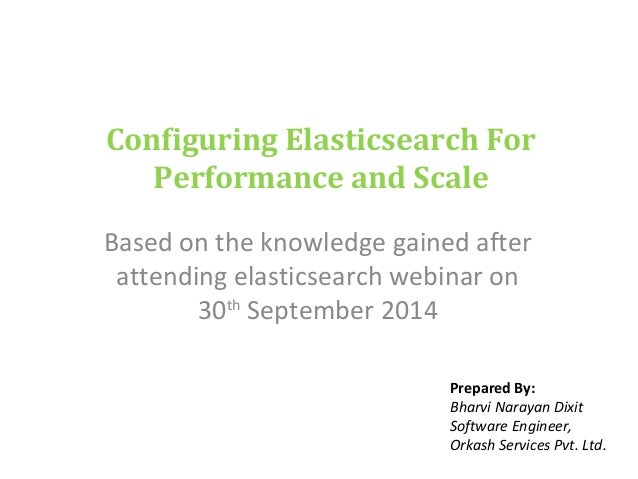 Configuring Elasticsearch For  Performance and Scale  Based on the knowledge gained after  attending elasticsearch webinar...