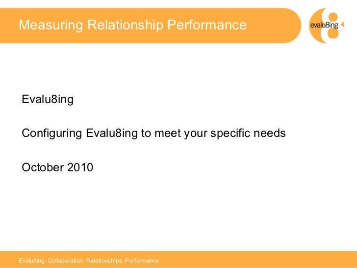 Measuring Relationship Performance Evalu8ing Configuring Evalu8ing to meet your specific needs October 2010               ...