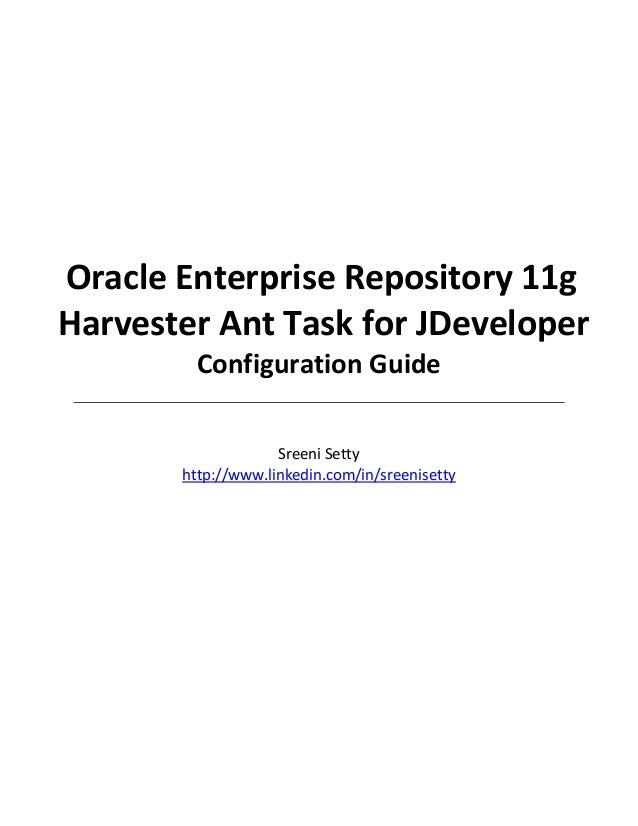 Oracle Enterprise Repository 11g Harvester Ant Task for JDeveloper Configuration Guide Sreeni Setty http://www.linkedin.co...