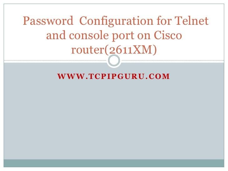 Password Configuration for Telnet    and console port on Cisco        router(2611XM)      WWW.TCPIPGURU.COM
