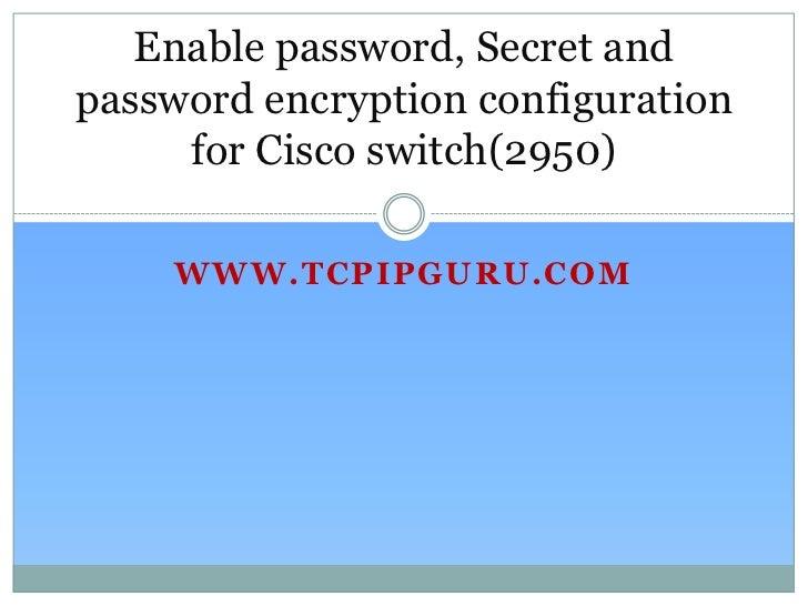 Enable password, Secret andpassword encryption configuration     for Cisco switch(2950)    WWW.TCPIPGURU.COM