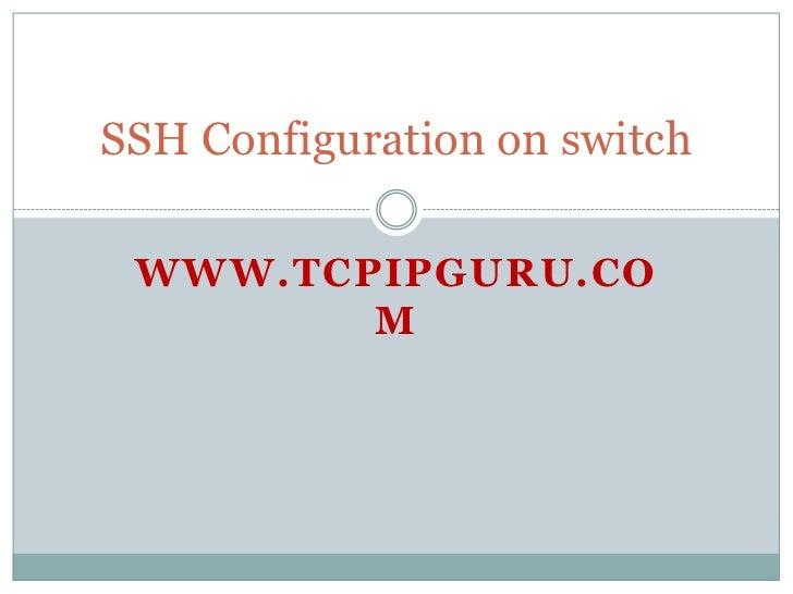 SSH Configuration on switch WWW.TCPIPGURU.CO        M