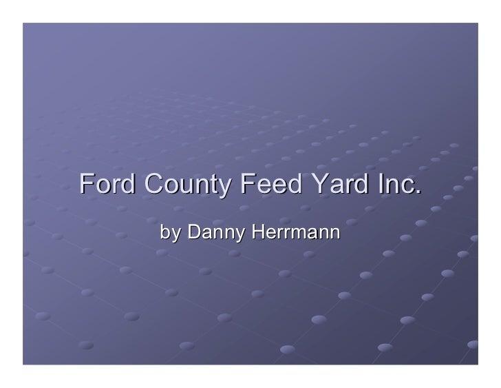 Ford County Feed Yard Inc.      by Danny Herrmann