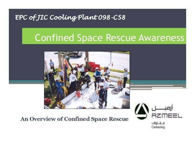 Confined Space Rescue Awareness An Overview of Confined Space Rescue 1 EPC of JIC Cooling Plant 098-C58