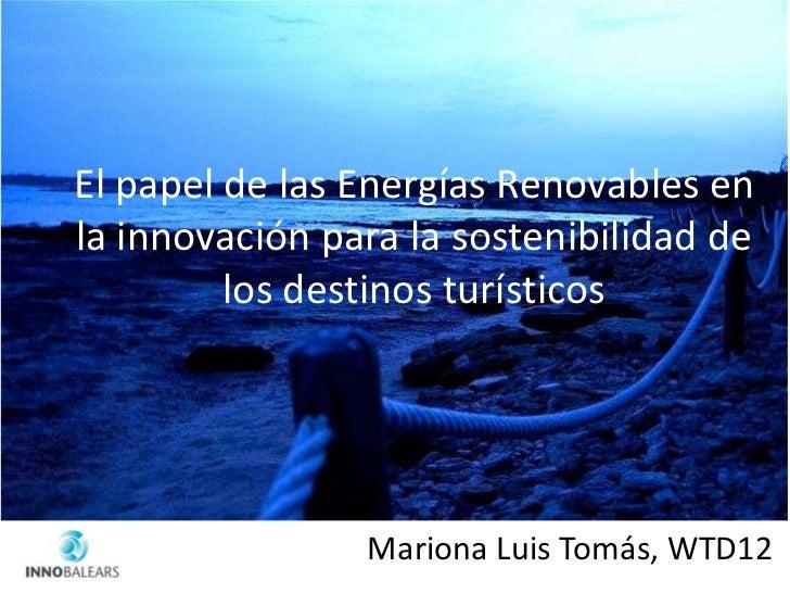 El papel de las Energías Renovables enla innovación para la sostenibilidad de         los destinos turísticos             ...