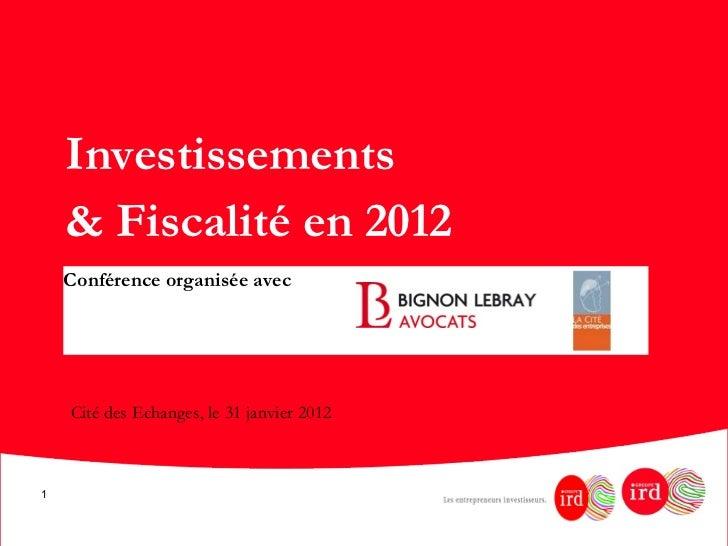 <ul><li>Investissements  </li></ul><ul><li>& Fiscalité en 2012 </li></ul>Conférence organisée avec  Cité des Echanges, le ...