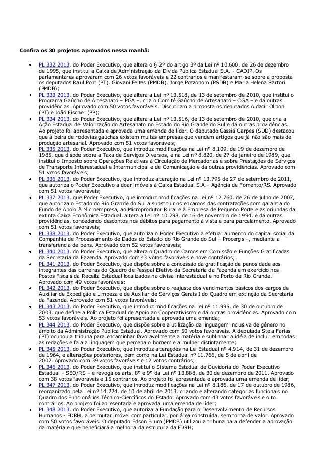 Confira os 30 projetos aprovados nessa manhã: PL 332 2013, do Poder Executivo, que altera o § 2º do artigo 3º da Lei nº 10...