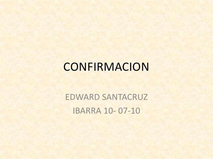 CONFIRMACION<br />EDWARD SANTACRUZ<br />IBARRA 10- 07-10<br />