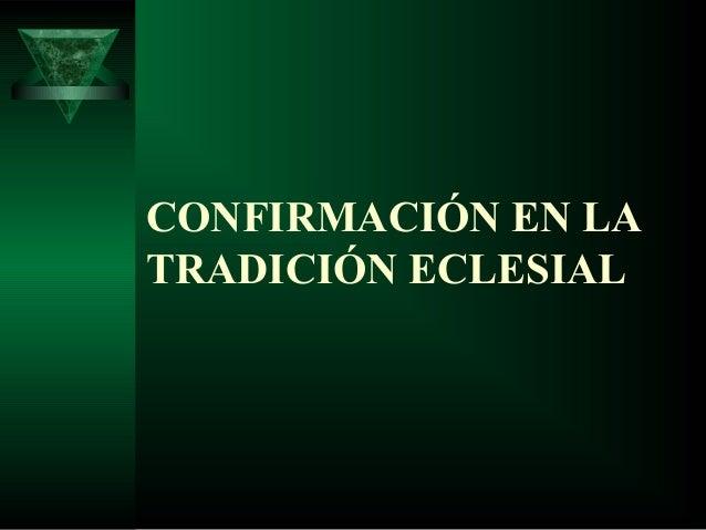 CONFIRMACIÓN EN LA TRADICIÓN ECLESIAL