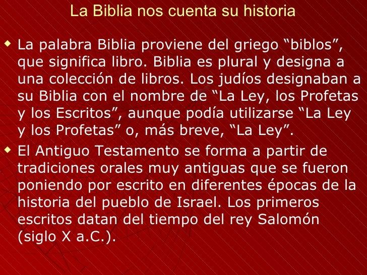 """La Biblia nos cuenta su historia   La palabra Biblia proviene del griego """"biblos"""",    que significa libro. Biblia es plur..."""