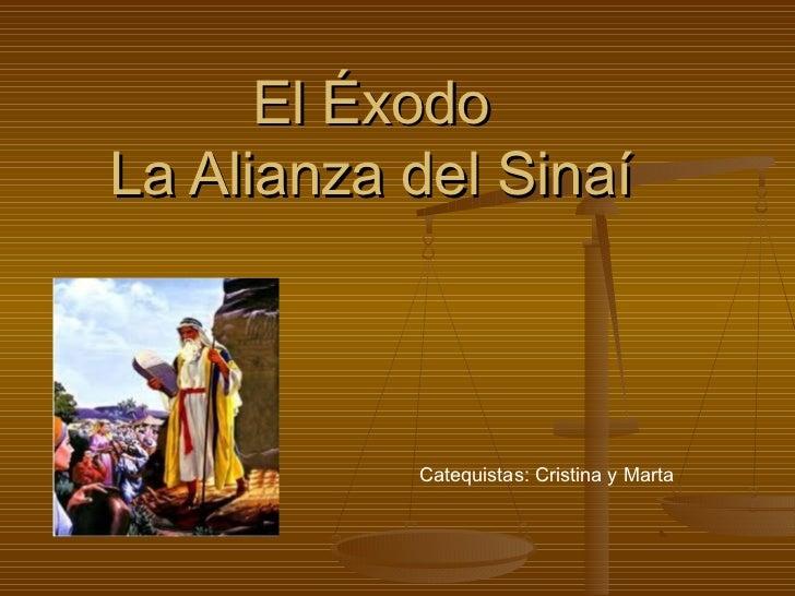 El ÉxodoLa Alianza del Sinaí           Catequistas: Cristina y Marta