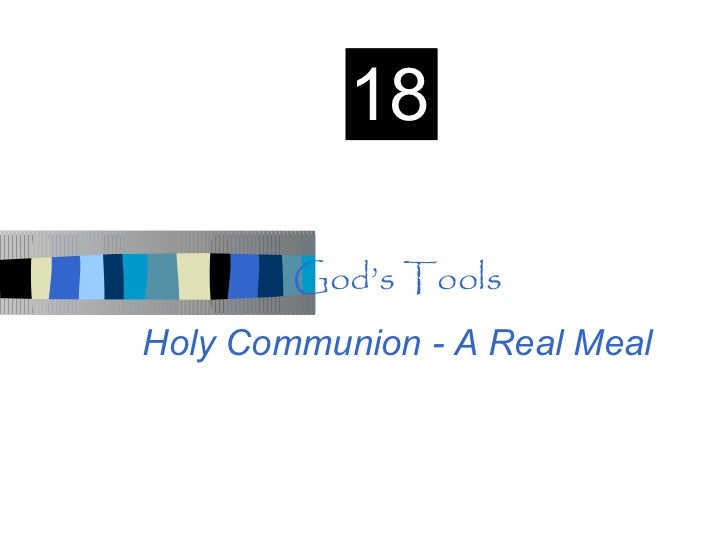 18        God's ToolsHoly Communion - A Real Meal