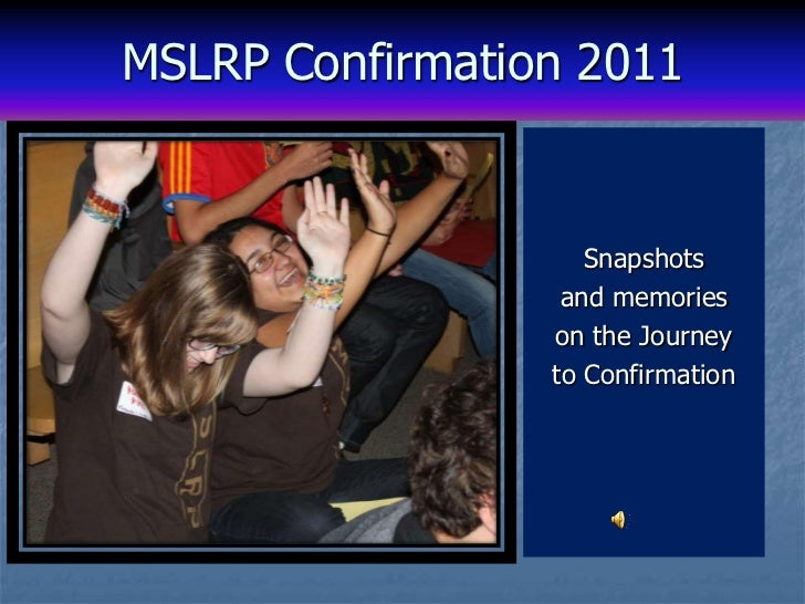 MSLRP Confirmation 2011<br />Snapshots<br />and memories<br />on the Journey<br />to Confirmation<br />