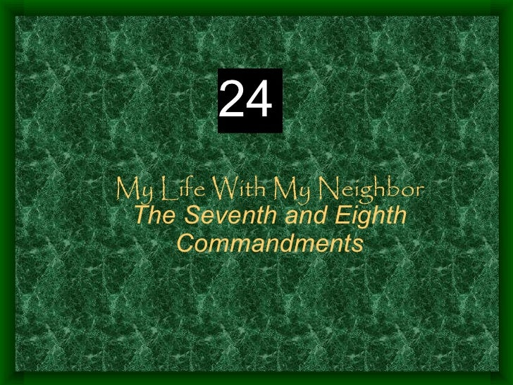 My Life With My Neighbor The Seventh and Eighth Commandments