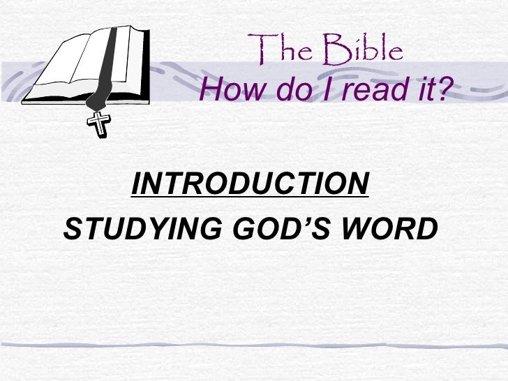 The Bible      How do I read it?   INTRODUCTIONSTUDYING GOD'S WORD